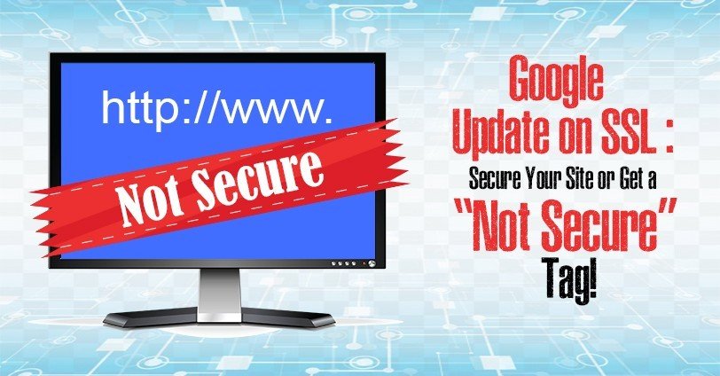 """Latest Google Update on SSL : Secure Your Site or Get a """"Not Secure"""" Tag! 1"""