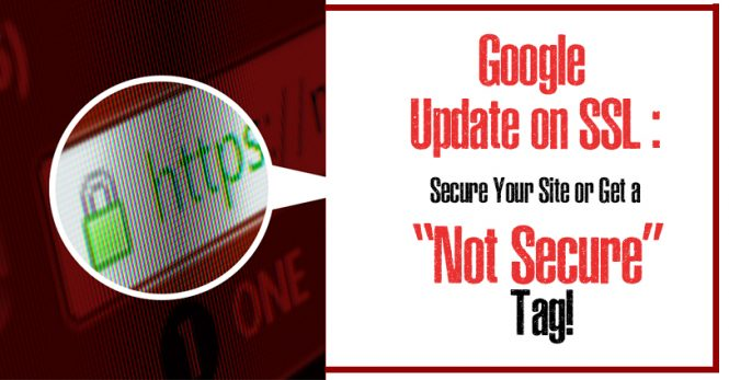 """Latest Google Update on SSL : Secure Your Site or Get a """"Not Secure"""" Tag!"""
