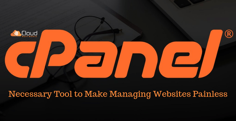 cPanel: Necessary Tool To Make Managing Websites Painless