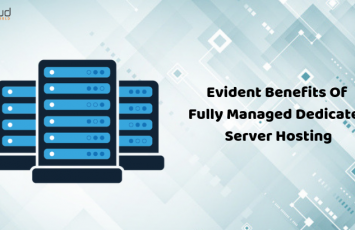 Evident Benefits Of Fully Managed Dedicated Server Hosting Services