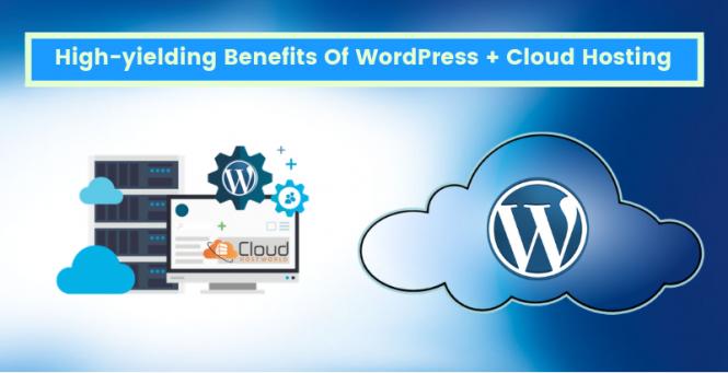 High-yielding-Benefits-Of-WordPress-Cloud-Hosting