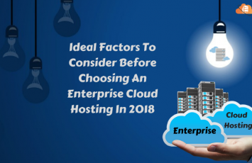 Ideal-Factors-To-Consider-Before-Choosing-An-Enterprise-Cloud-Hosting-In-2018