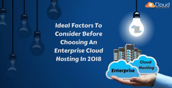 Ideal-Factors-To-Consider-Before-Choosing-An-Enterprise-Cloud-Hosting-In-2018
