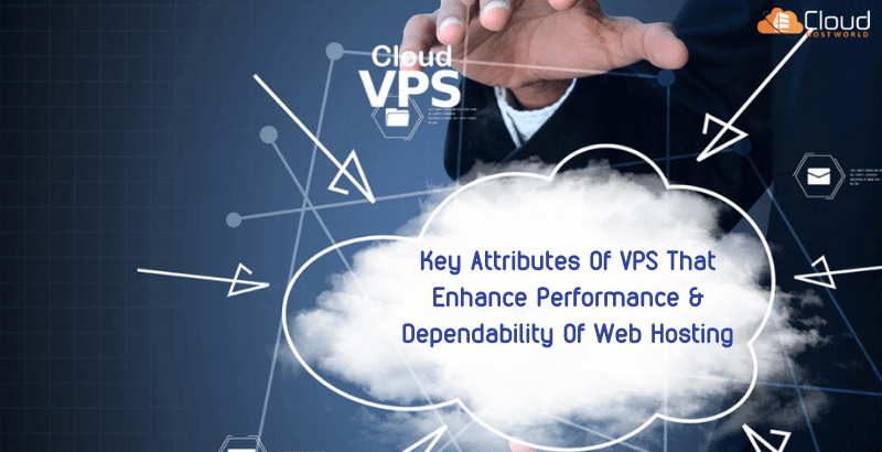Key Attributes Of VPS That Boost Performance & Reliability Of Web Hosting