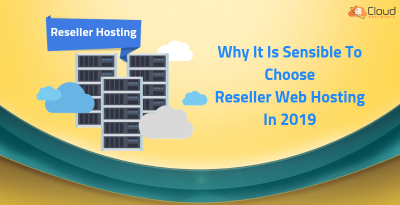 Why-It-Is-Sensible-To-Choose-Reseller-Web-Hosting-In-2019