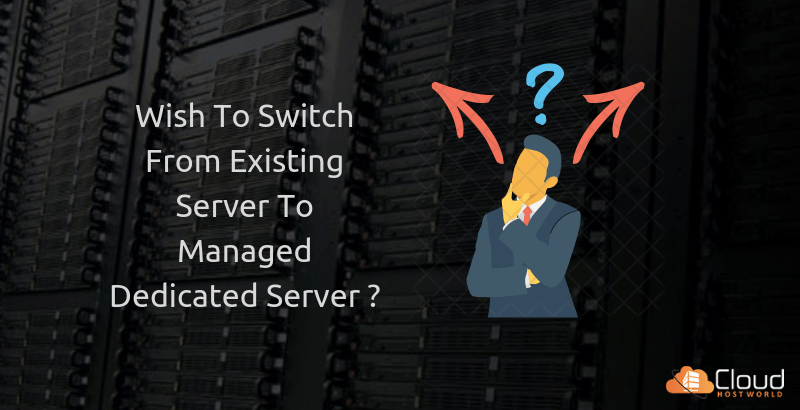Wish to switch from existing server to manged dedicated server?