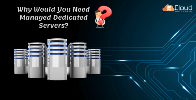 Why would you need managed dedicated servers_