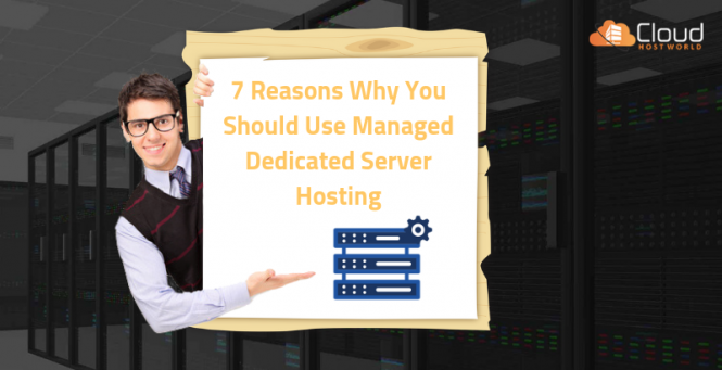 7 Reasons Why You Should Use Managed Dedicated Server Hosting