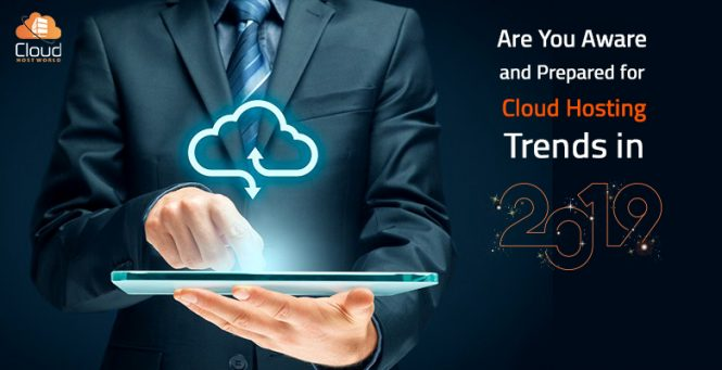 Are You Aware and Prepared for Cloud Hosting Trends in 2019?