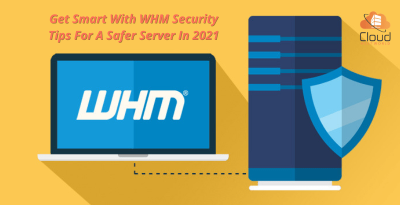 Get-Smart-With-WHM-Security-Tips-For-A-Safer-Server-In-2021