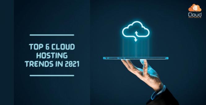 Top 6 Cloud Hosting Trends in 2021