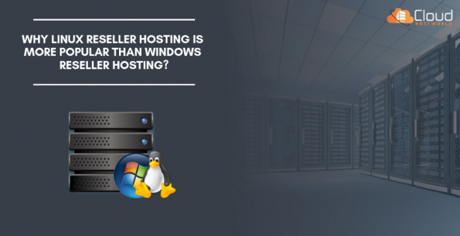Why Linux Reseller Hosting Is More Popular Than Windows Reseller Hosting?