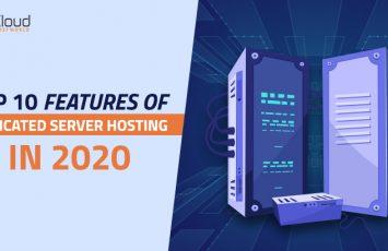 Top 10 features of dedicated server hosting in2020