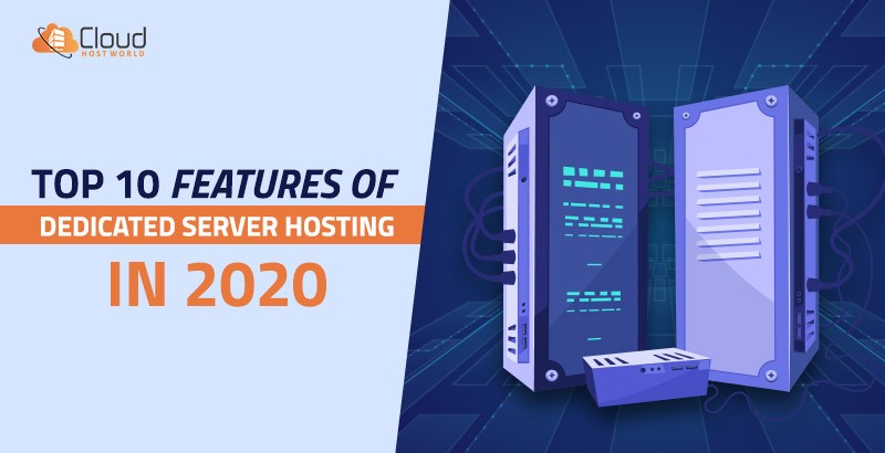 Top 10 features of dedicated server hosting in2020