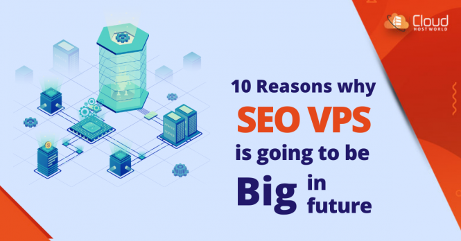 10 Reasons Why SEO VPS is going to be Big in the Future