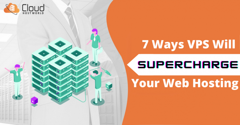 7 Ways VPS Will Supercharge Your Web Hosting