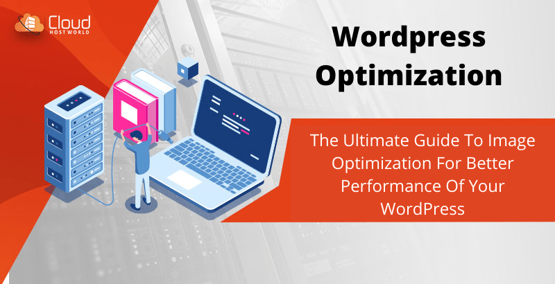 The Ultimate Guide to Image Optimization for Better Performance of Your WordPress