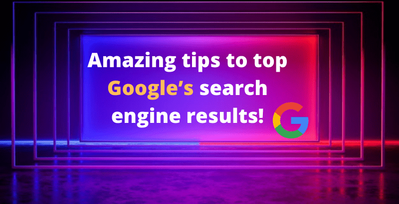 Amazing tips to top Google's search engine results!